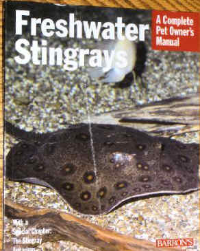 FRESHWATER STINGRAYS : A COMPLETE PET OWNERS MANUAL by Richard Ross, M.D