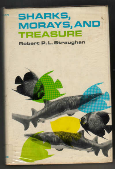sHARKS, MORAYS AND TREASURE  R.P.L.(Bob) Straughan