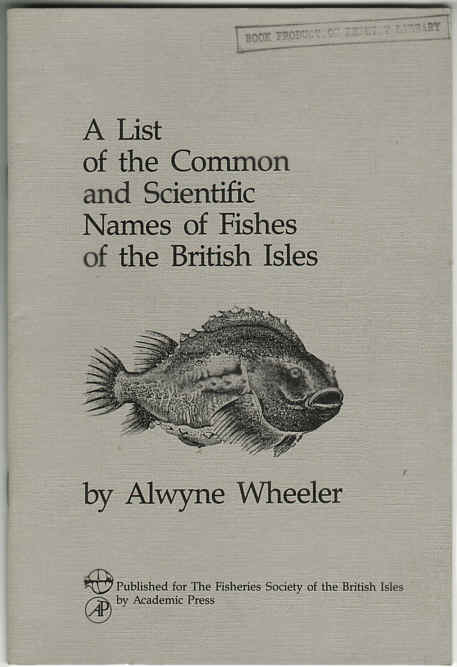A LIST OF THE COMMON AND SCIENTIFIC NAMES OF THE FISHES OF THE BRITISH ISLES by Alwyne Wheeler