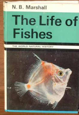 The Life of Fishes by N.B.Marshall