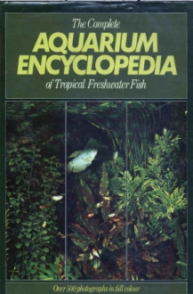 The Complete Aquarium Encyclopedia of Tropical Freshwater Fish