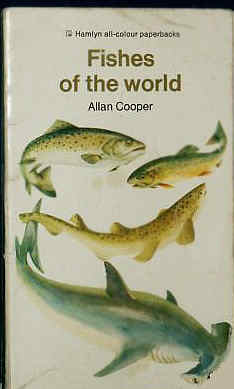Fishes of the World by Allan Cooper