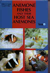 Anemone Fishes and their host Sea Anemones by Daphne G. Fautin and Gerald R. Allen